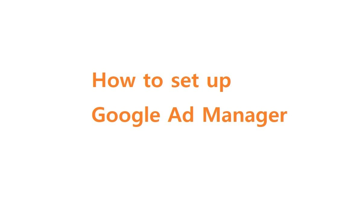 How to set up Google Ad Manager